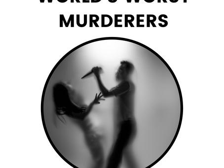 The World's Worst Murderers