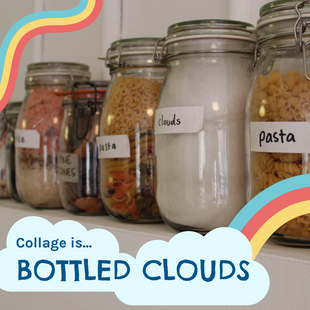 Collage is...bottled clouds