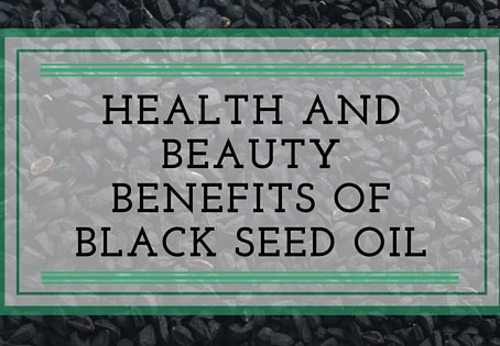 Health and Beauty Benefits of Black Seed Oil