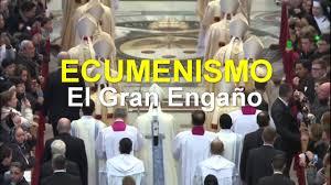 El Ecumenismo el Gran Engaño