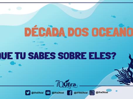 Década dos Oceanos. O que tu sabes sobre eles? | Ufra