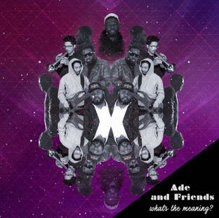 What's The Meaning - Ade' And Friends