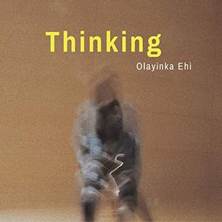 Thinking - Olayinka Ehi