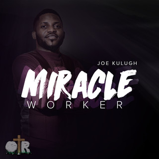 Miracle Worker - Joe Kulugh
