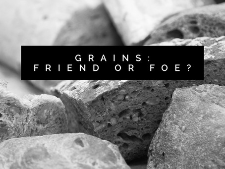 Grains: Friend or Foe?
