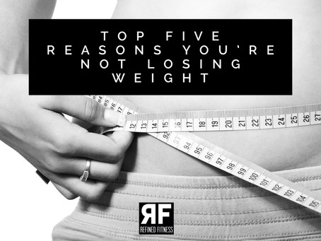 Top Five Reasons You're Not Losing Weight