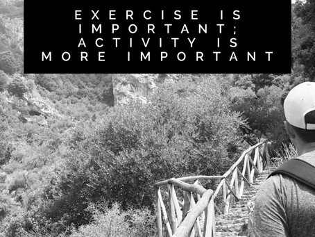 Exercise is Important; Activity is More Important