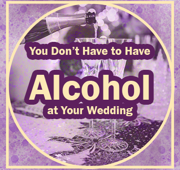 You Don't Have to Have Alcohol at Your Wedding