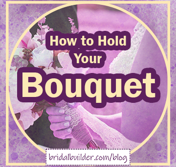 How to Hold Your Wedding Bouquet