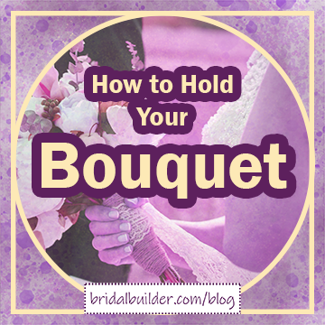 """Title in gold with purple outline: """"How to Hold Your Bouquet"""" with a light photo of a bride holding her bouquet in front of her chest, seen from the side, in the background. The base of the graphic is a purple and gold watercolor texture and there's a gold circle inside of a square as the frame of the piece."""