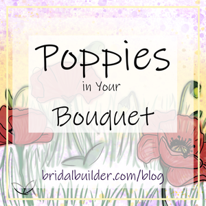 "A hand-drawn field with three bright red poppies sits behind a white transparent box that frames the titles, ""Poppies in Your Bouquet"" and ""bridalbuilder.com/blog"" in front of a watercolor-esque purple and yellow sunset."