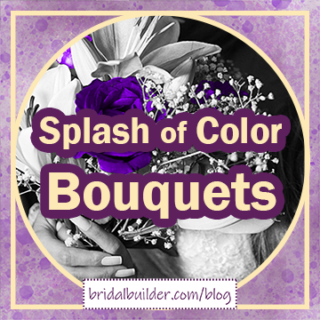 """Title: """"Splash of Color Bouquets"""" in purple and gold letters with a black and white photo of a bouquet in the background that has a couple of vibrant purple flowers in it."""