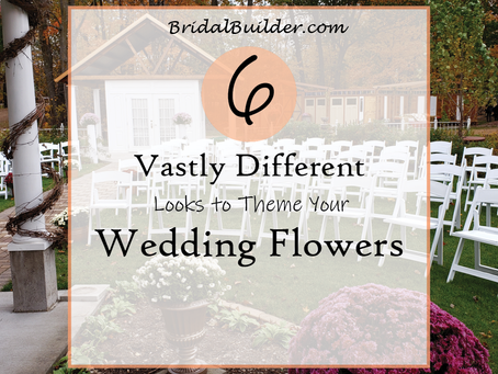 6 Vastly Different Looks to Theme Your Wedding Flowers