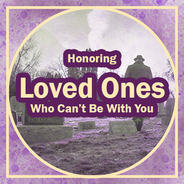 "Title in purple and gold: ""Honoring Loved Ones Who Can't be With You"" with a background image of a man walking through a modern cemetery. There's a gold border around the edge of the graphic, a circle inside of a square, and the background is a purple and gold watercolor texture."