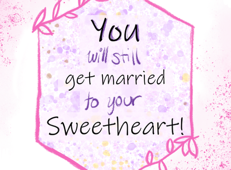 You Will Still Get Married to Your Sweetheart