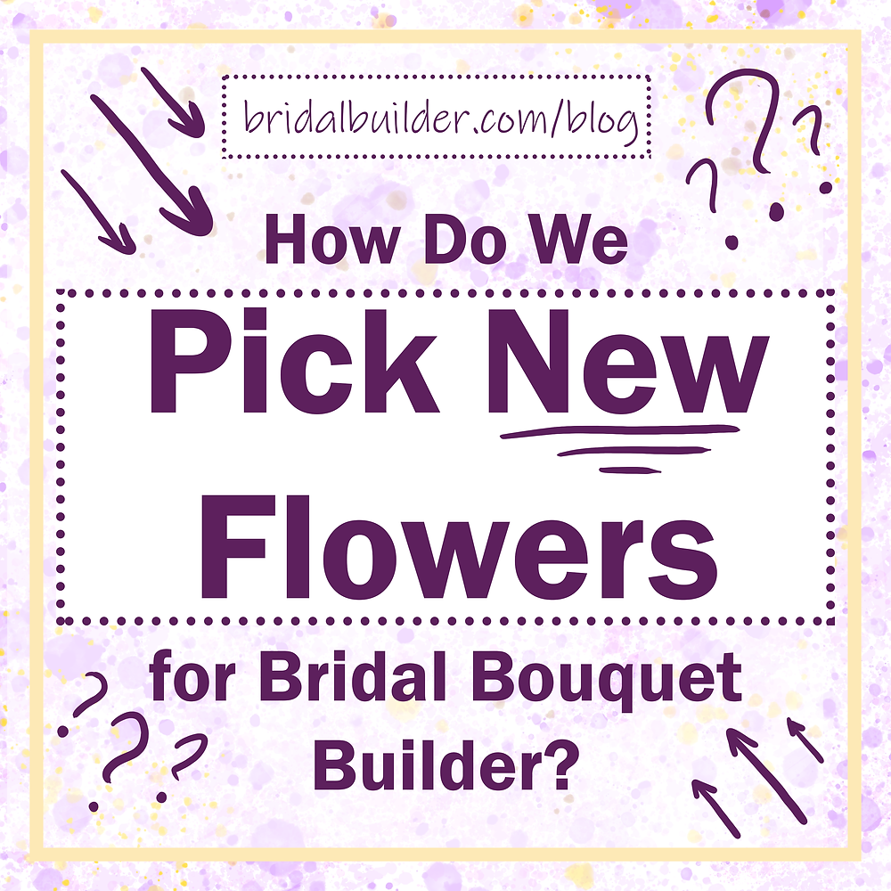 "Title:""How Do We Pick New Flowers for Bridal Bouquet Builder?"" in purple font with question marks and arrows in the margins and a gold border around the edge."