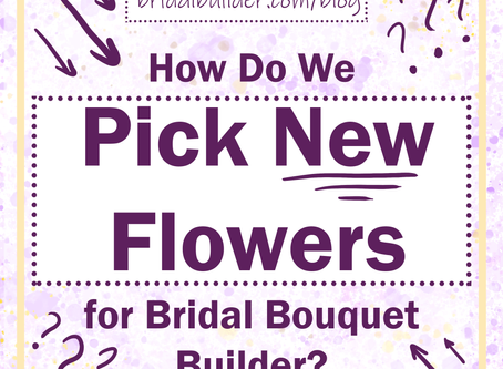 How Do We Pick New Flowers for Bridal Bouquet Builder?