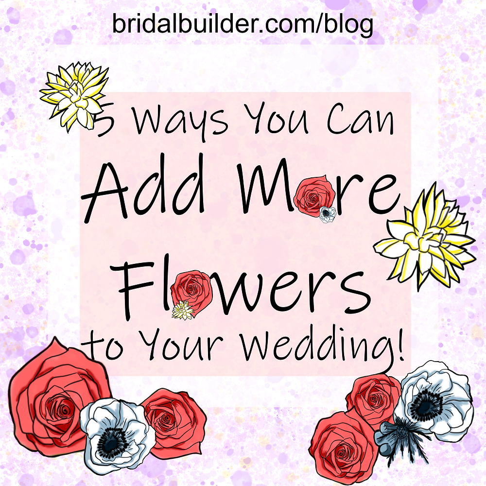 "A purple and white watercolor background with yellow flowers, blue anemones, and pink roses. In the center is the title, ""5 Ways You Can Add More Flowers to Your Wedding."""