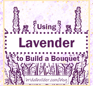 Using Lavender to Build a Bouquet