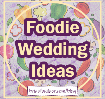 Must-Have Ideas For a Foodie Bride
