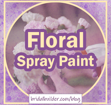 Floral Spray Paint is Your Ticket to Eco-Friendly Colorful Wedding Flowers