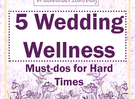 5 Wedding Wellness Must-Do's for Hard Times