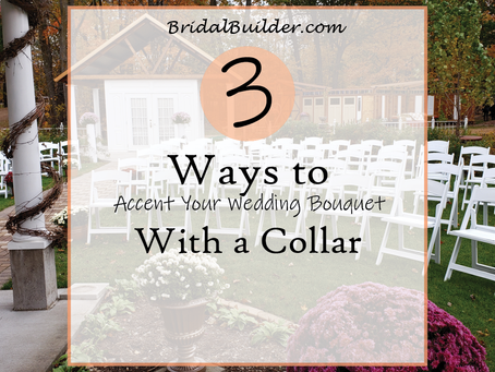 3 Ways to Accent Your Wedding Bouquet with a Collar