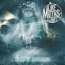Like_Moths_to_Flames_When_We_Don't_Exist