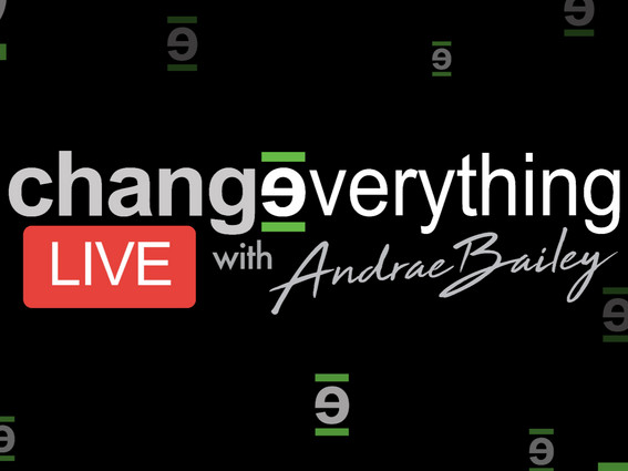 Change Everything LIVE with Andrae Bailey