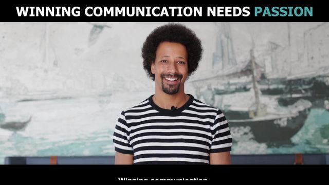 Winning communication needs Passion!