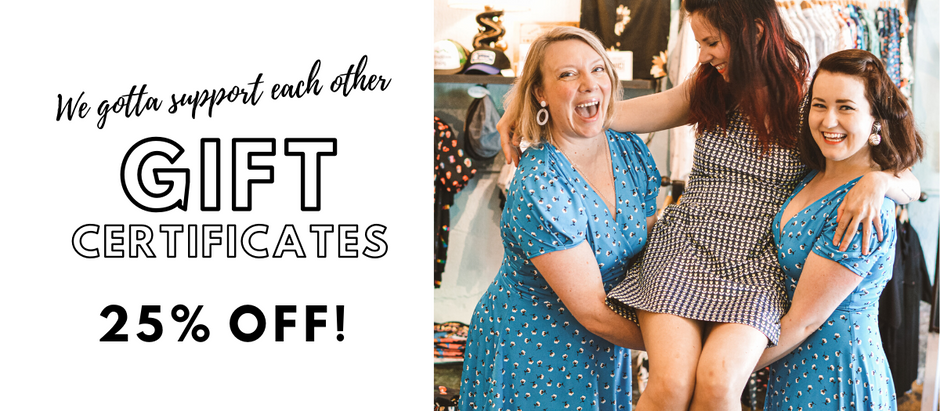 We all gotta support each other: Gift certificates (save 25%)
