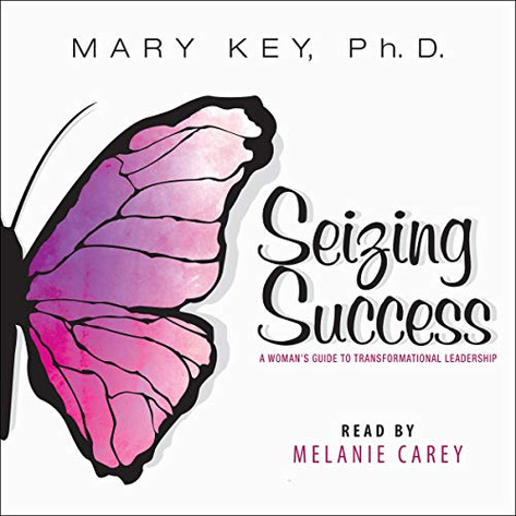 Seizing Success: A Woman's Guide To Transformational Leadership