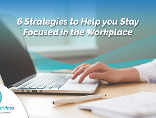6 Strategies to Help you Stay Focused in the Workplace