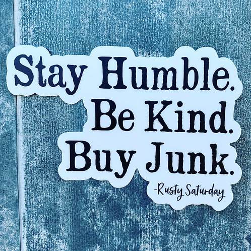 "3"" sticker ""Stay Humble. Be Kind. Buy Junk."""