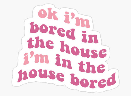 Bored In The House.....
