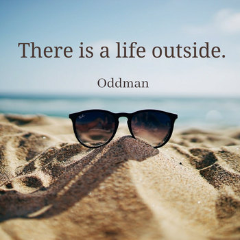 Oddman Quote on Life outside
