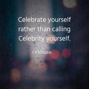 Oddman Quote on Celebrity