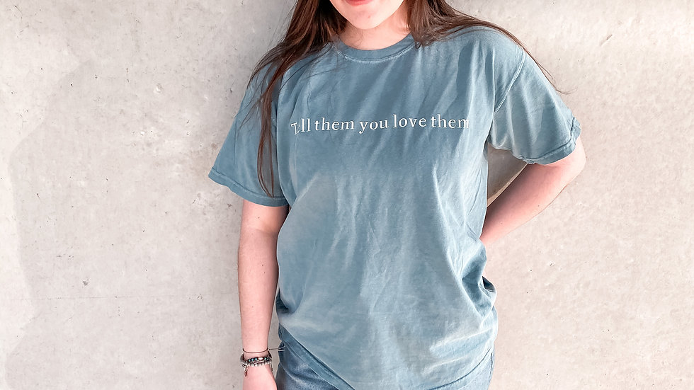 Tell Them You Love Them T-Shirt