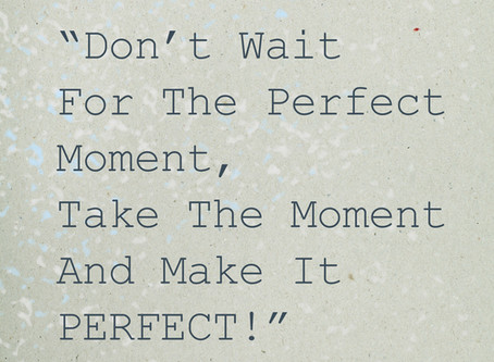 Waiting for the perfect time to....
