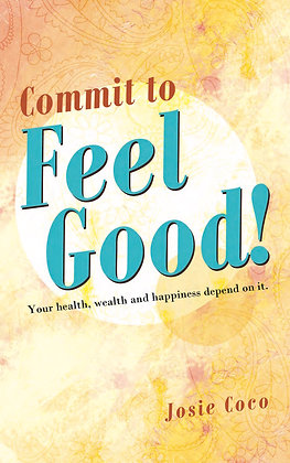 Commit to Feel Good, Your Health, Wealth and Happiness Depend on it.