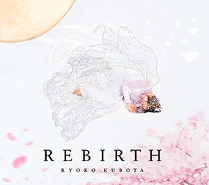 REBIRTH 久保田涼子