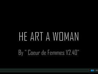 HE ART A WOMAN
