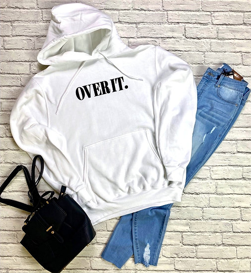 """White """"Over It"""" Fleece Lined Hoodie - Sizes S - 3X"""