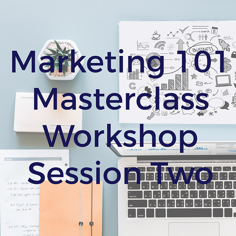 Session Two: Marketing 101 Masterclass Workshop