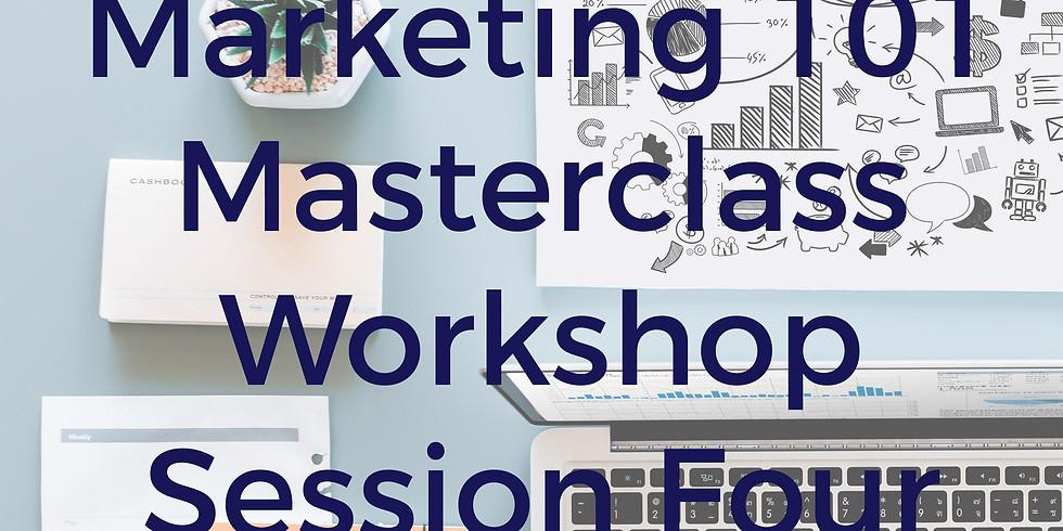 Session Four: Marketing 101 Masterclass Workshop