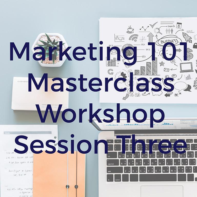Session Three: Marketing 101 Masterclass Workshop