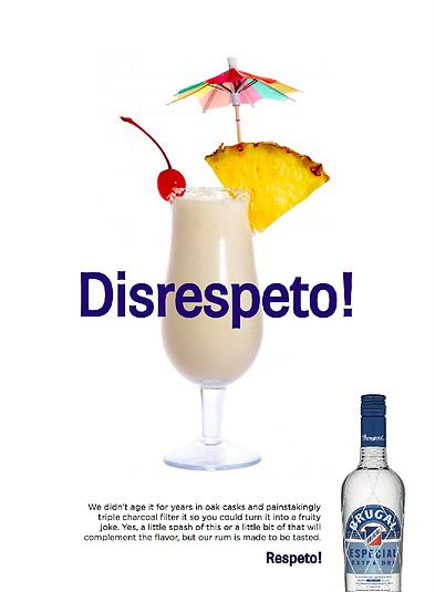 Brugal Rum Respeto disrespeto! ad campaign print