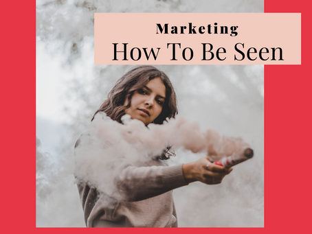 Marketing - How To Be Seen