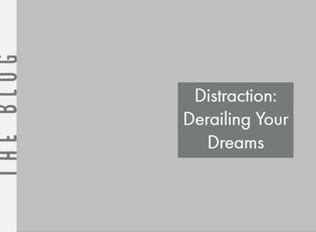 Distraction: Derailing Your Dreams
