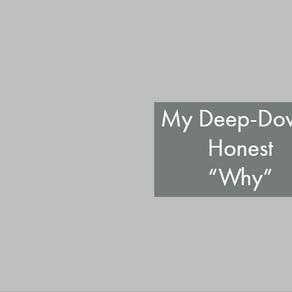 "My Deep-Down, Honest ""Why"""